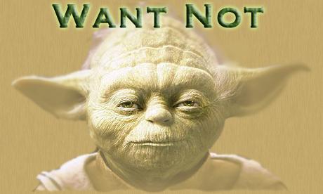 Yoda want not